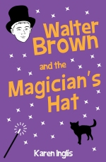 Front cover of Walter Brown and the Magician's Hat by Karen Inglis